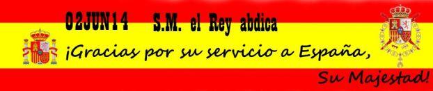 02JUN14. S.M. el Rey abdica. ¡Gracias por su servicio a España, Su Majestad!