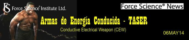 Estudios recientes desmienten los argumentos de las demandas contra las armas de energía conducida [Conductive Electrical Weapon (CEW)], TASER. Force Science News. 06MAY14