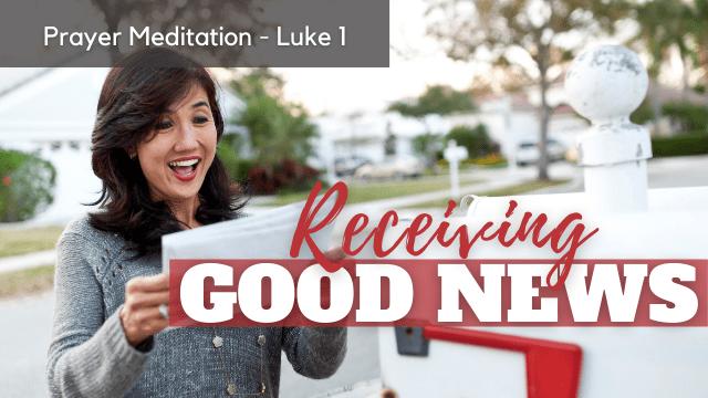 Prayer Meditation Luke 1   Receiving Good News with Grace