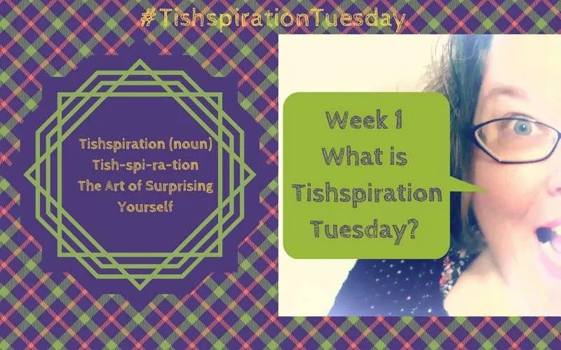 #TishspirationTuesday Week 1 What is Tishspiration Tuesday?