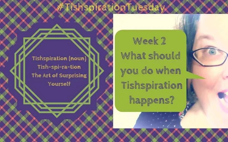 Week 2: What Should YOU do when Tishspiration happens?