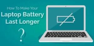 How To Make Laptop Battery Last Longer