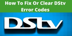 How To Fix All DSTV Error Codes And Meaning