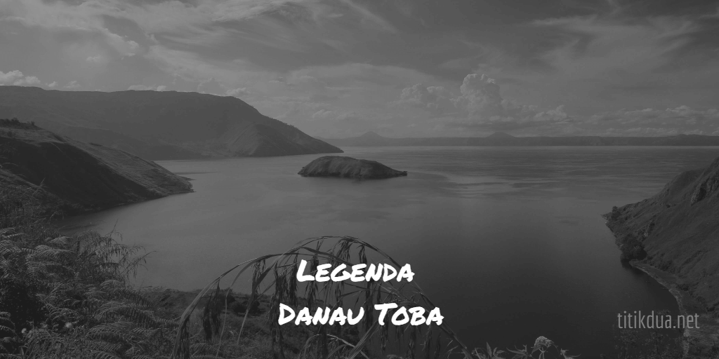 Photo of Legenda Danau Toba dan Pulau Samosir di Sumatera Utara