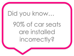 "Speech bubble saying ""Did you know...90% of car seats are installed incorrectly?"""