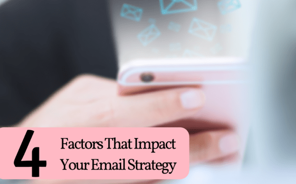 4 Factors That Impact Your Email Strategy