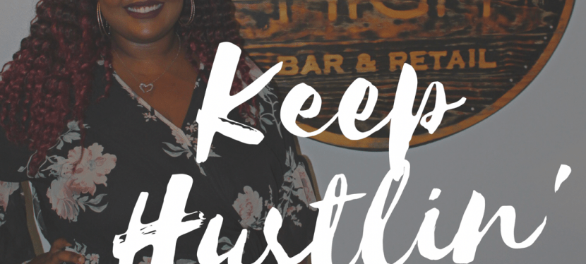 3 Reasons Why You Have to Keep Hustlin'