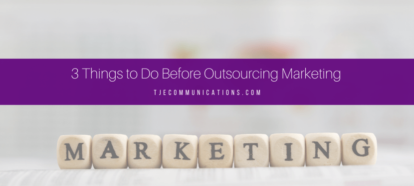 3 Things to Do Before Outsourcing Marketing