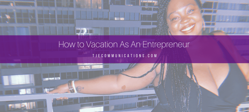 7 Tips for Vacationing as an Entrepreneur