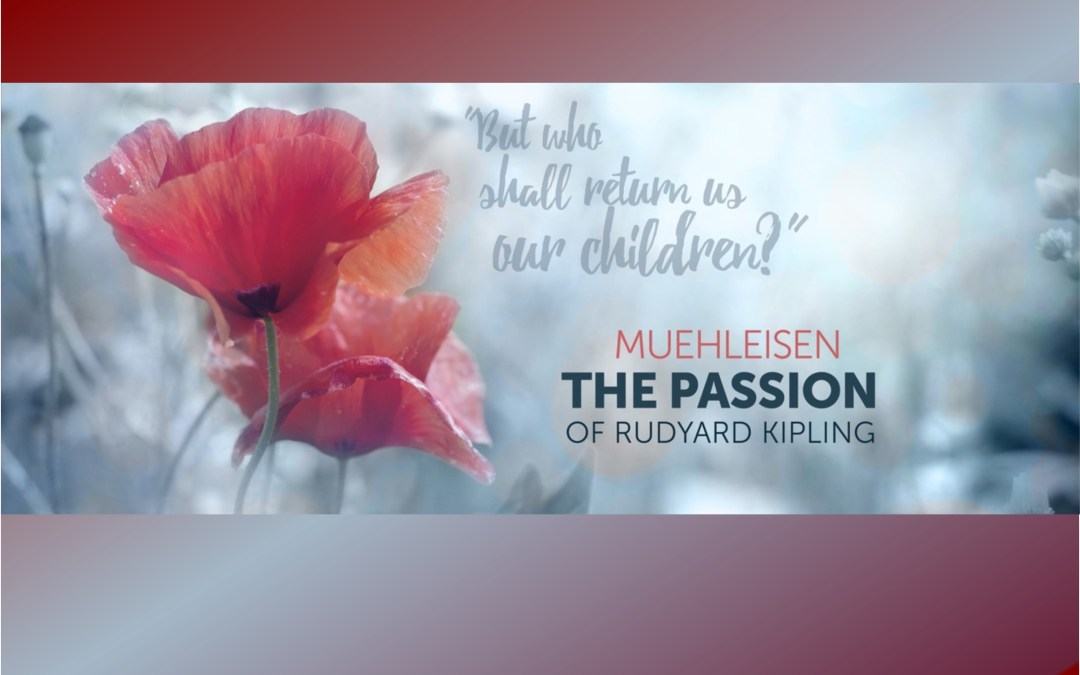 But Who Shall Return Us Our Children? – THE PASSION of Rudyard Kipling by John Muehleisen – April 29-30