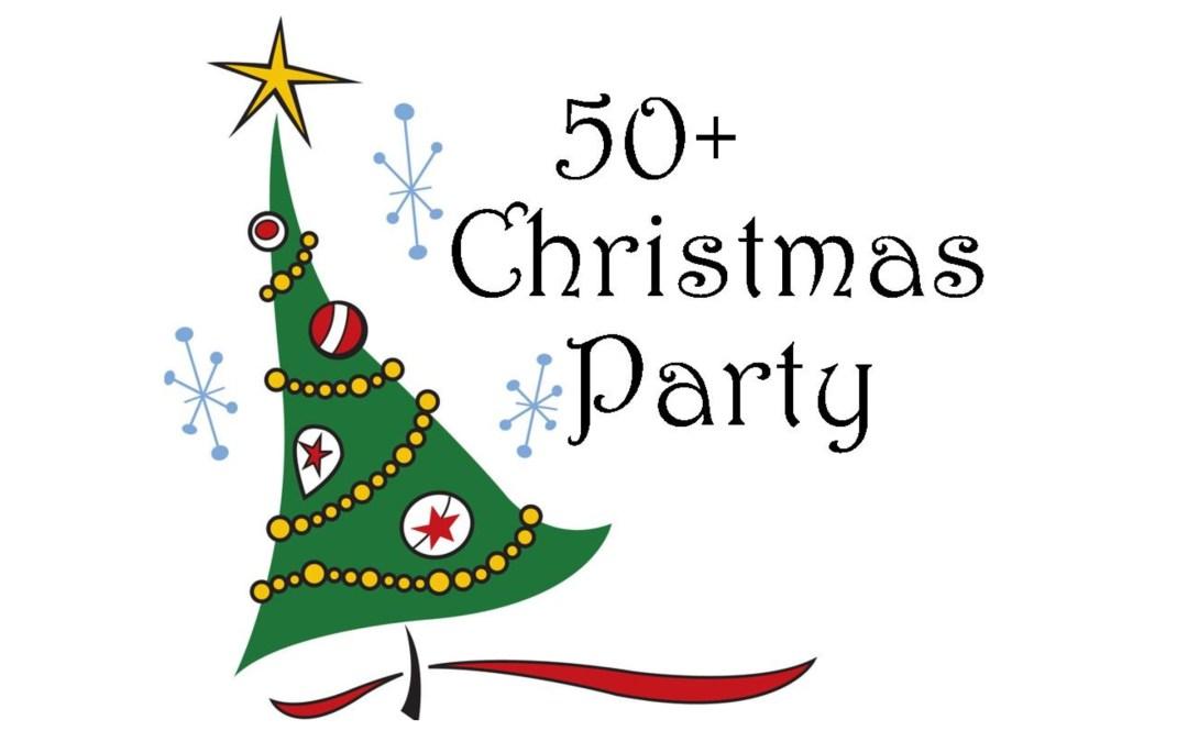 50+ Christmas Party – Dec. 7