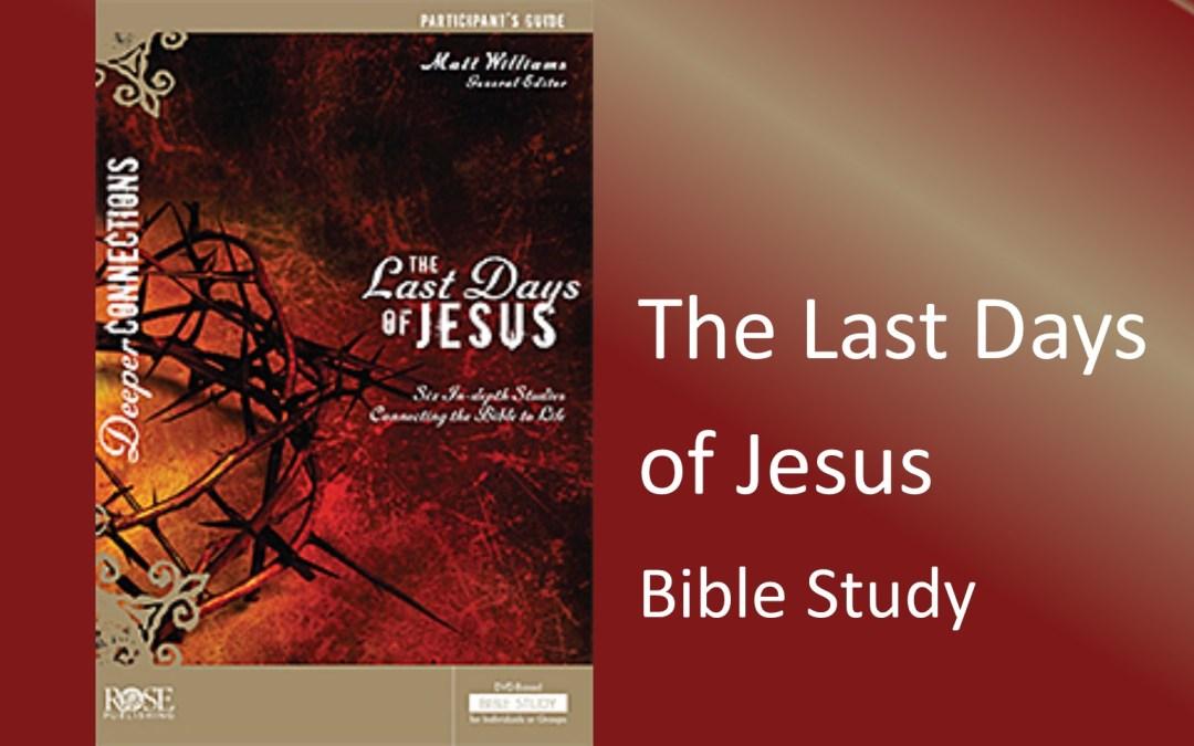 The Last Days of Jesus Bible Study