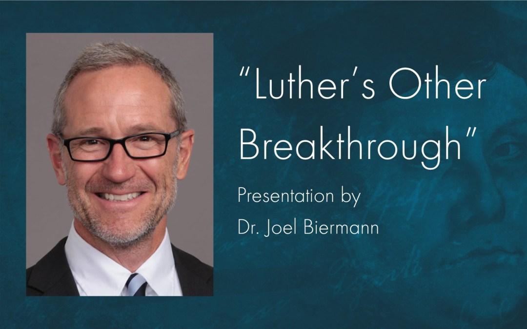 """Seminar with Dr. Joel Biermann:  """"Luther's Other Breakthrough and How it Will Change Your Life"""""""