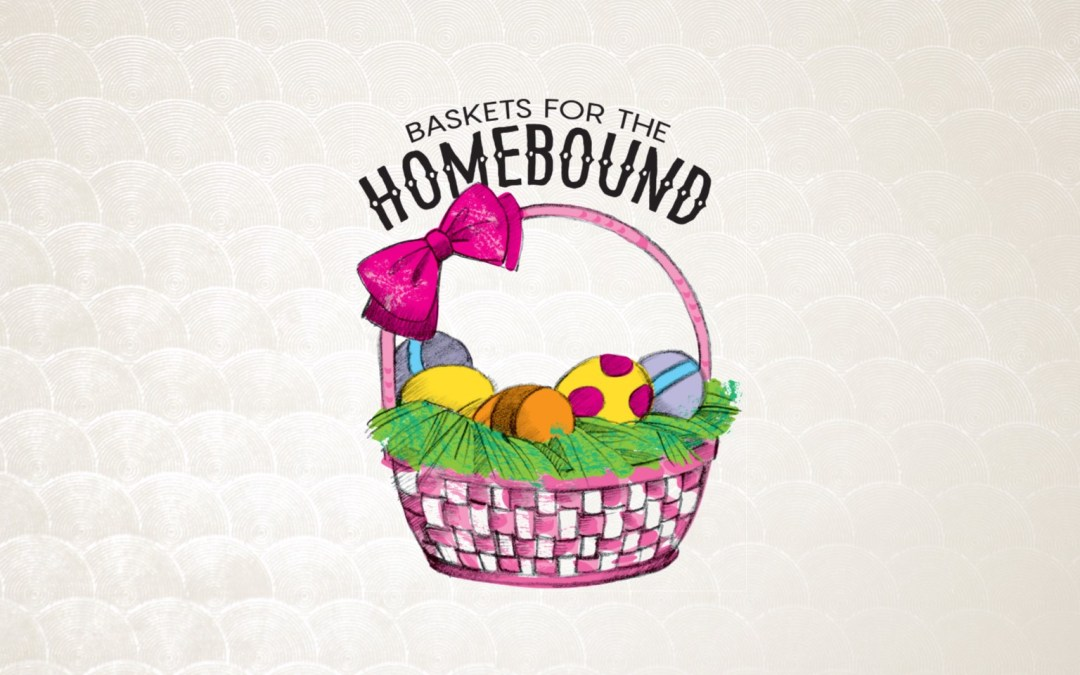 Easter Baskets for Homebound Members