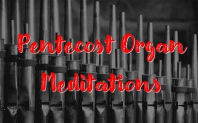 Pentecost Organ Meditations
