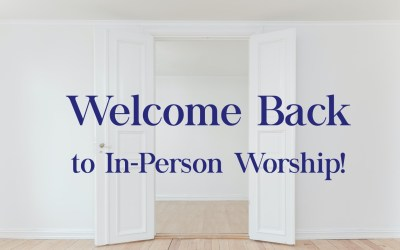 Welcome Back to In-Person Worship!
