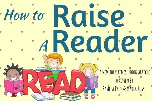 Yellow background with children hanging around the word read. The words How to Raise a Reader a New York Times Book article written by Pamela Paul and Maria Russo are in blue.