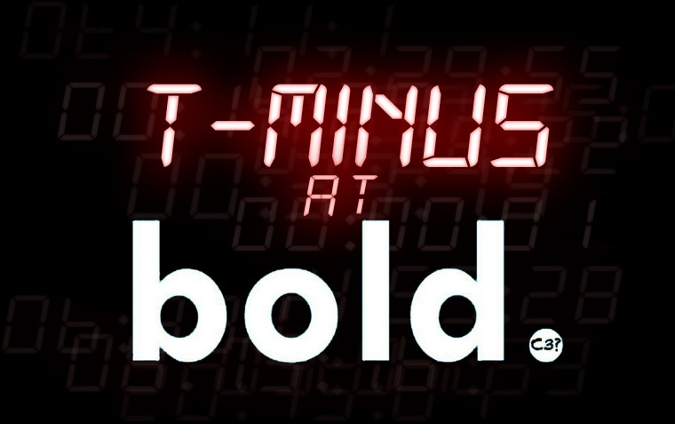 T-MINUS AT BOLD