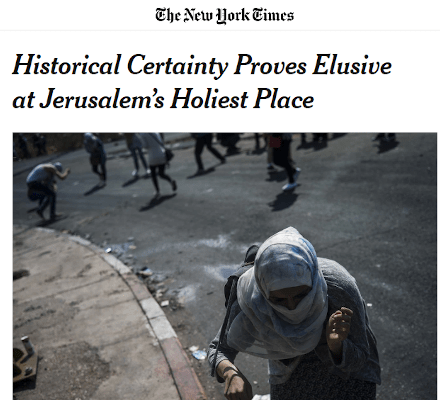 New York Times heading - Historical Certainty Proves Elusive at Jerusalems Holiest Place