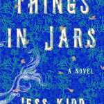 Mad about books: 'Things in Jars' by Jess Kidd