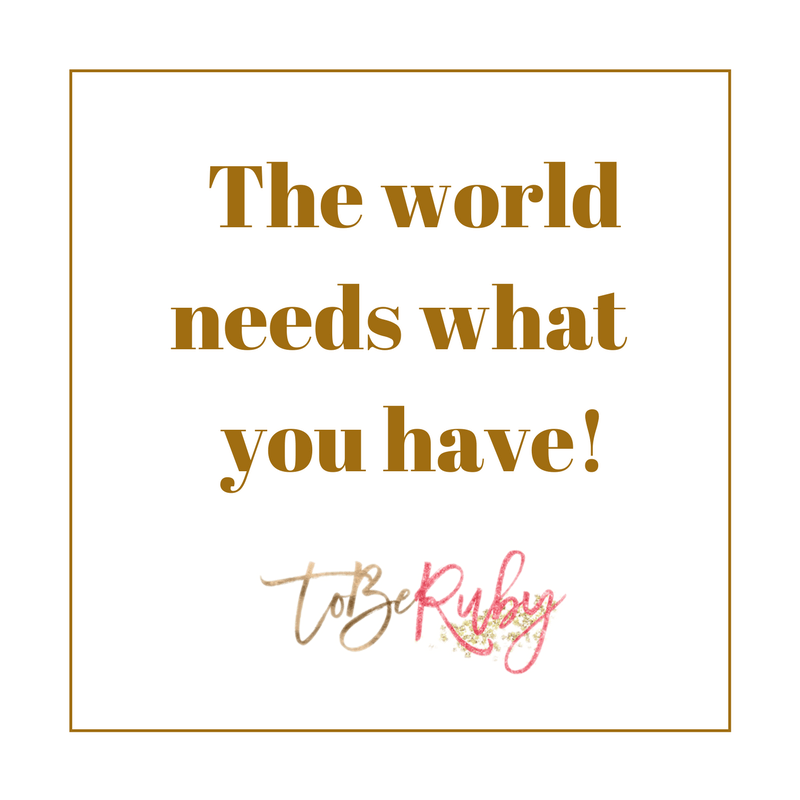 The world needs what you have!