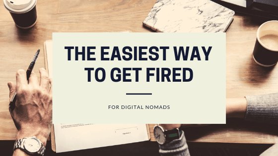 A Guide to Getting Fired (for digital nomads)