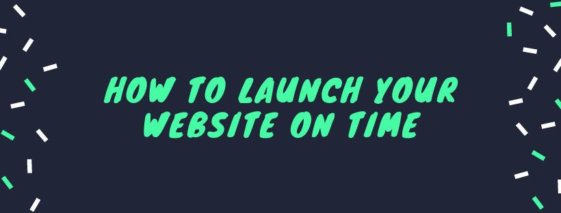 How to Launch Your Website On Time