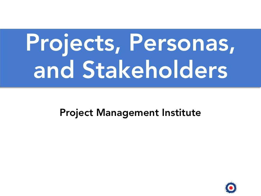 presentation, Projects, Personas, Stakeholders, PMI