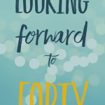 Looking forward to forty