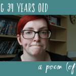 On being thirty-nine  // A poem (of sorts)