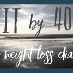 Fit by 40 // The weight loss diaries (Day 47-59)