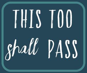 This too shall pass - Buddhist saying