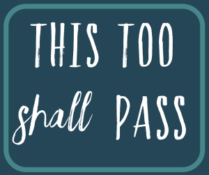 This too shall pass - Buddhist saying