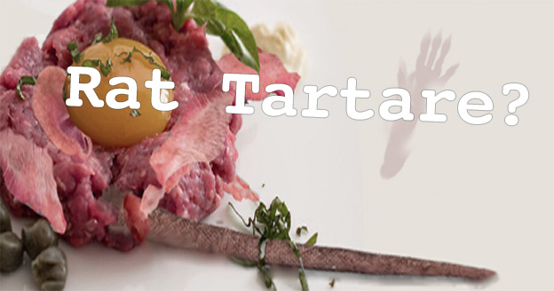 Anyone for Rat Tartare?