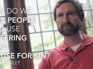 Loving people who use suffering as an excuse for sin