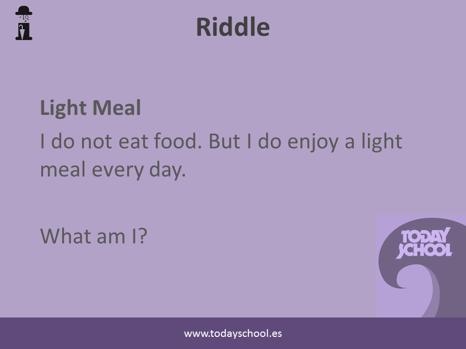 Riddle. Light meal. I do not eat food. But I do enjoy a light meal everyday. What am I?