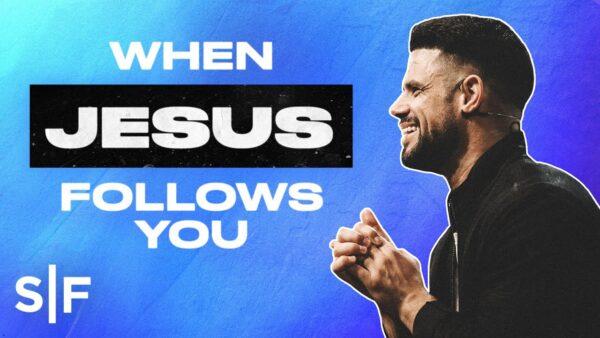 When Jesus Follows You - Steven Furtick (Sermon Notes + Pdf) Photo August 4, 2021