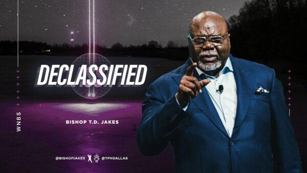Declassified - Bishop T.d. Jakes (Sermon Notes + Pdf) Photo October 23, 2021