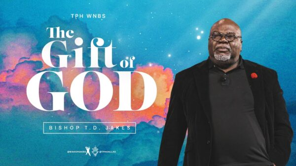 The Gift Of God - Bishop T.d. Jakes (Sermon Notes + Pdf) Photo September 18, 2021