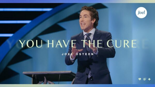 You Have The Cure | Joel Osteen (Sermon Note + Pdf Download) Photo September 18, 2021