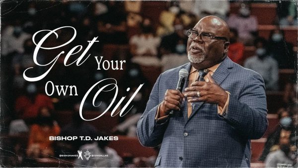 (Download) Get Your Own Oil! - Bishop T.d. Jakes (Sermon Notes + Pdf) Photo August 5, 2021