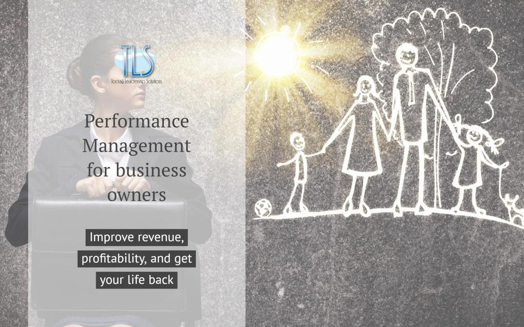 How performance management will improve your revenue, profitability, and give you your life back