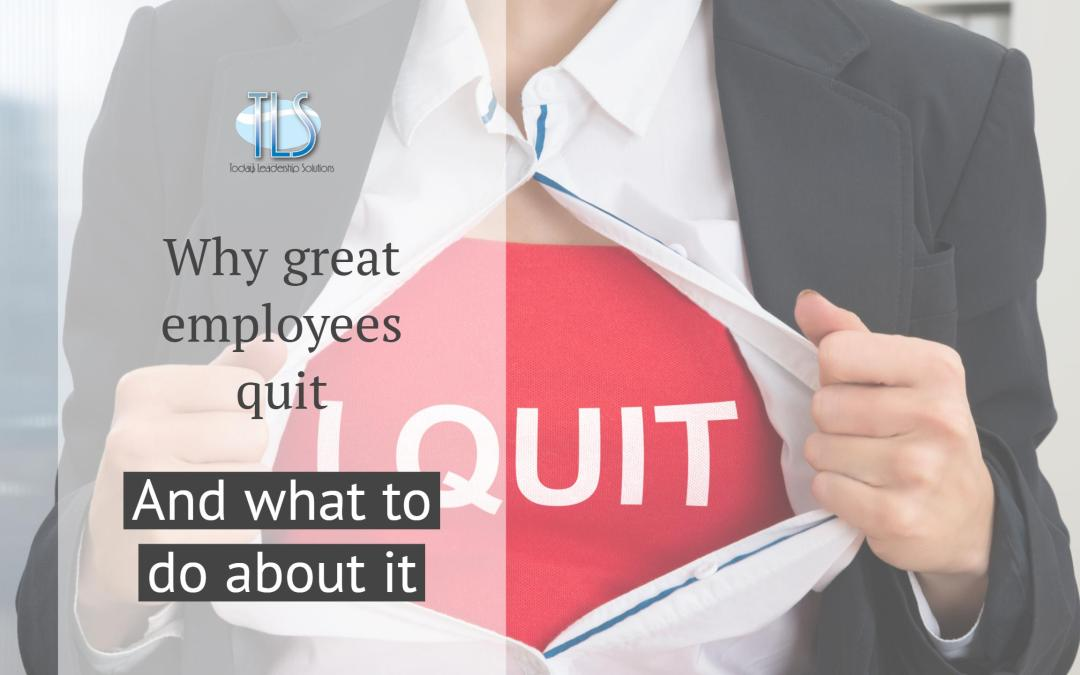 Why great employees quit and what you can do about it