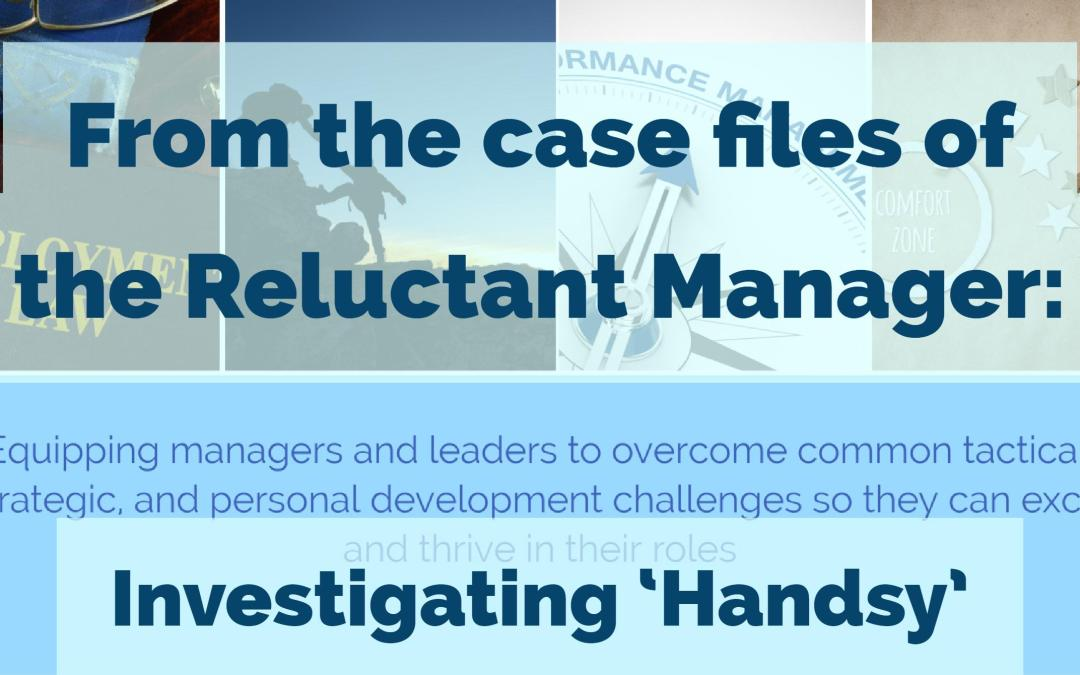 From the case files of the Reluctant Manager: Investigating 'Handsy' (my first assignment)