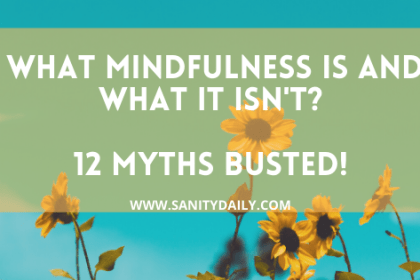 What Mindfulness is and what it isn't? 12 Myths Busted!