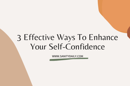 3 Effective Ways To Enhance Your Self-Confidence