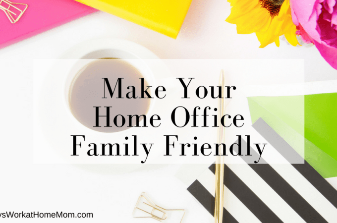 What does your home office look like? Making it family friendly can help you enjoy working from home and still be productive. Here's 4 tips!
