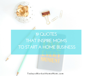 What's keeping you from your dream to start a home business? Follow the wisdom of these 19 quotes to get you back on track to make your dreams reality.