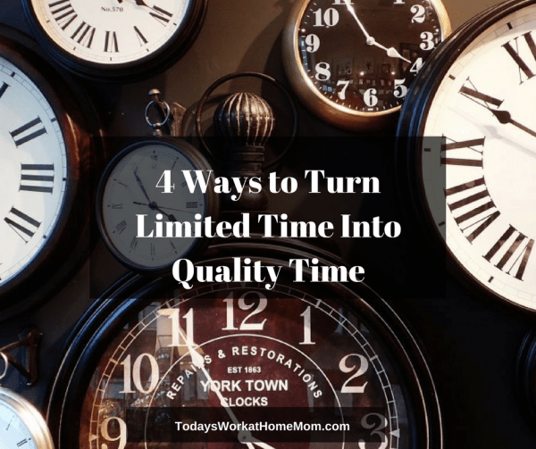 4 Ways to Turn Limited Time Into Quality Time