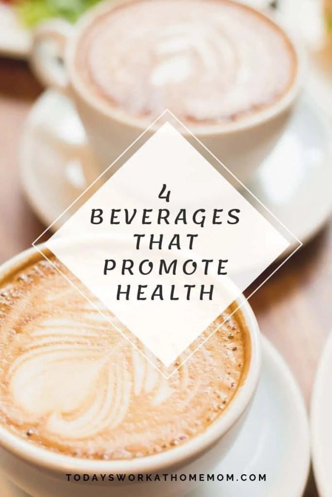 4 Beverages That Promote Health